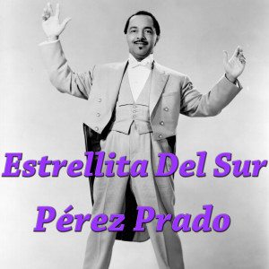 Album Estrellita Del Sur from Perez Prado Orchestra