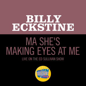 Album Ma She's Making Eyes At Me (Live On The Ed Sullivan Show, January 10, 1965) from billy eckstine