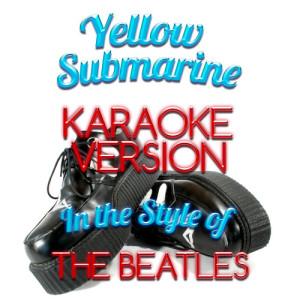 Karaoke - Ameritz的專輯Yellow Submarine (In the Style of the Beatles) [Karaoke Version] - Single