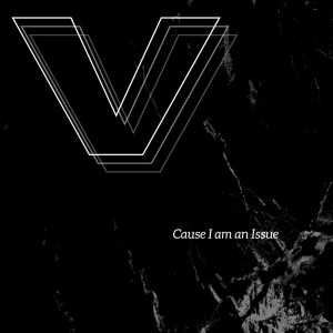 Album Cause I Am an Issue from V