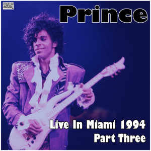 Prince的專輯Live In Miami 1994 Part Three