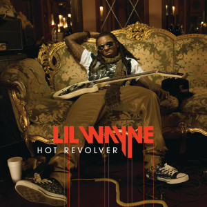 Listen to Hot Revolver (Album Version) song with lyrics from Lil Wayne
