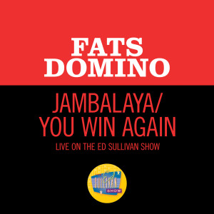 Album Jambalaya/You Win Again (Medley/Live On The Ed Sullivan Show, March 4, 1962) from Fats Domino
