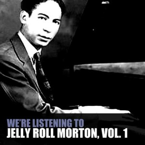 We're Listening to Jelly Roll Morton, Vol. 1