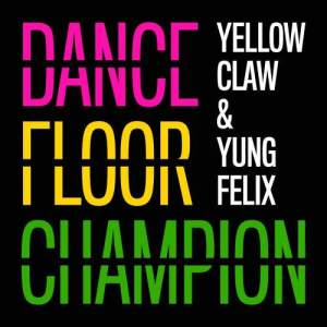 收聽Yellow Claw的Dancefloor Champion歌詞歌曲