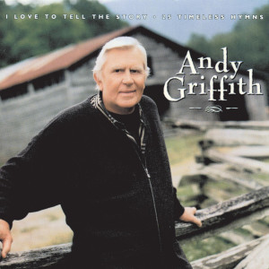 Love To Tell Story: 25 Hymns 1996 Andy Griffith