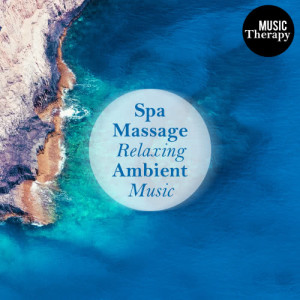 Album Music Therapy: Spa Massage Relaxing Ambient Music. Sounds for Gym, Massaging, Sports & Working with New Age Songs from Health Care