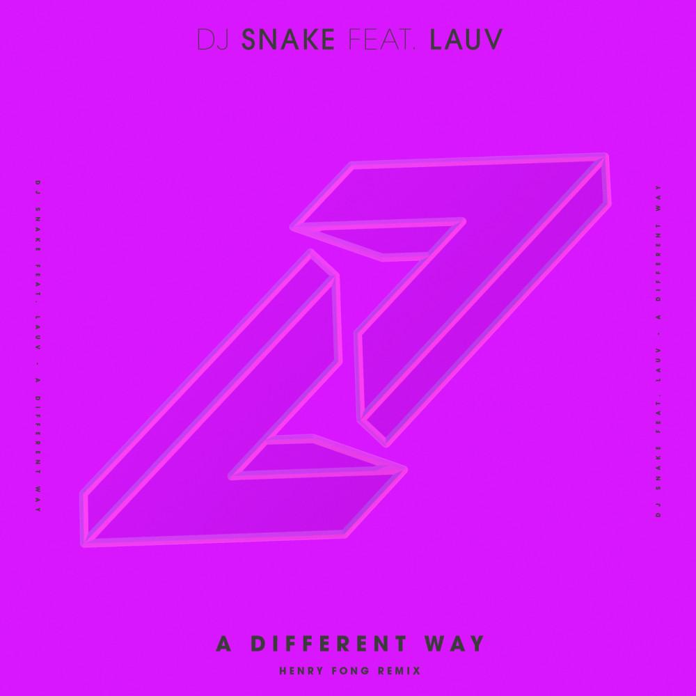 A Different Way (Henry Fong Remix) 2017 DJ Snake; Lauv