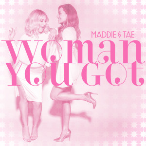 Album Woman You Got from Maddie & Tae