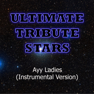 Ultimate Tribute Stars的專輯Travis Porter feat. Tyga - Ayy Ladies (Instrumental Version)