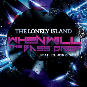 Album When Will the Bass Drop (feat. Lil Jon & Sam F) from The Lonely Island