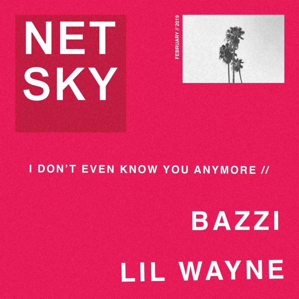 I Don't Even Know You Anymore 2019 Netsky; Bazzi; Lil Wayne