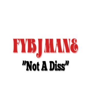 Album Not a Diss (Explicit) from Fyb J Mane