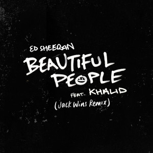 收聽Ed Sheeran的Beautiful People (feat. Khalid) (Jack Wins Remix)歌詞歌曲
