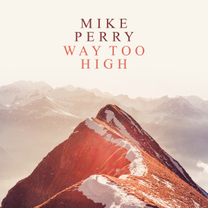 Album Way Too High from Mike Perry