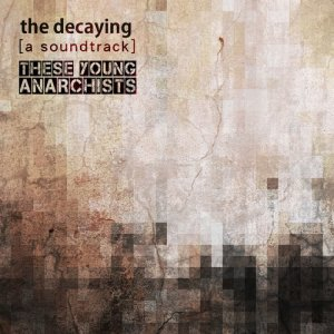 Album The Decaying (Original Motion Picture Soundtrack) from These Young Anarchists