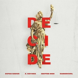 Listen to Decide song with lyrics from Dipha Barus