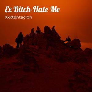 Xxxtentacion的專輯Ex Bitch-Hate Me (Explicit)