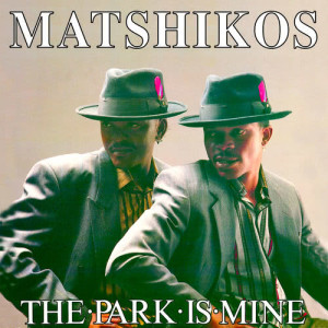 Listen to The Park Is Mine song with lyrics from Matshikos