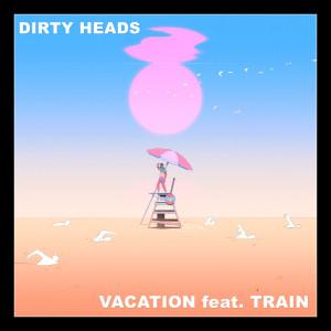 Vacation (feat. Train) (Explicit) dari Dirty Heads