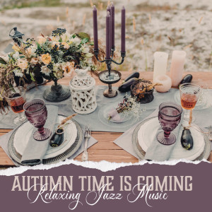 Restaurant Background Music Academy的專輯Autumn Time is Coming (Relaxing Jazz Music and Eat Outside)