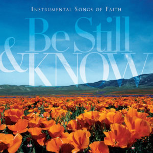 Album Be Still & Know: Instrumental Songs Of Faith from Worship Ensemble