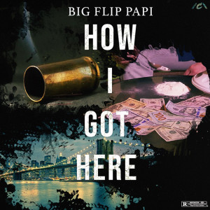 Album How I Got Here (Explicit) from Big Flip Papi
