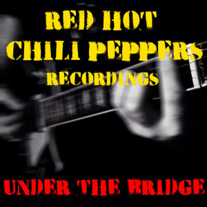 Album Under The Bridge Red Hot Chili Peppers Recordings from Red Hot Chili Peppers