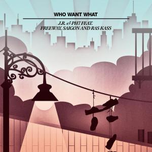 Album Who Want What (feat. Freeway, Saigon & Ras Kass) [Remixes] (Explicit) from JR & PH7