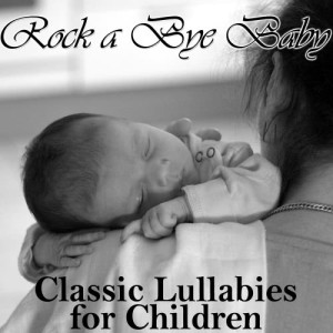 Lullaby Experts的專輯Rock a Bye Baby: Classic Lullabies for Children