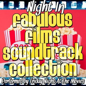 Friday Night At The Movies的專輯Night In: Fabulous Films Soundtrack Collection