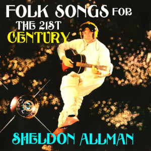 Album Folk Songs for the 21st Century from Sheldon Allman
