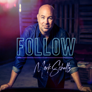 Album Follow from Mark Schultz