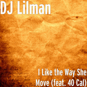 40 Cal的專輯I Like the Way She Move (feat. 40 Cal)