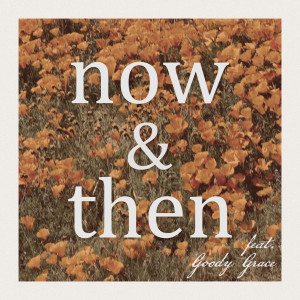 Goody Grace的專輯Now & Then (feat. Goody Grace)