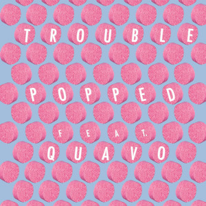 Album Popped from Trouble