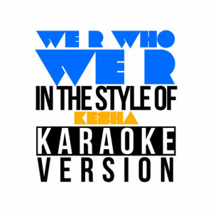 Karaoke - Ameritz的專輯We R Who We R (In the Style of Ke$Ha) [Karaoke Version] - Single