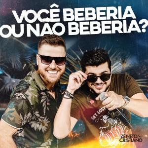 Zé Neto & Cristiano的專輯Você Beberia Ou Não Beberia?