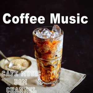 收聽Cafe Music BGM channel的Coffee Music歌詞歌曲