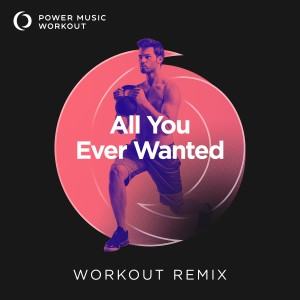 Album All You Ever Wanted - Single from Power Music Workout