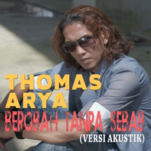 Album Thomas Arya - Berobah Tanpa Sebab (Versi Akustik) from Thomas Arya