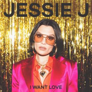 I Want Love dari Jessie J