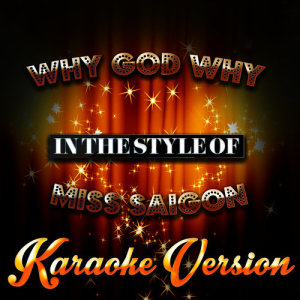 Karaoke - Ameritz的專輯Why God Why (In the Style of Miss Saigon) [Karaoke Version] - Single