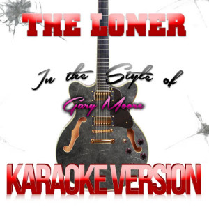Karaoke - Ameritz的專輯The Loner (In the Style of Gary Moore) [Karaoke Version] - Single