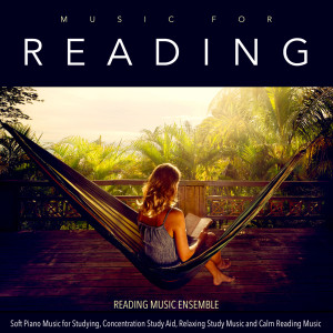 Album Music for Reading: Soft Piano Music for Studying, Concentration Study Aid, Relaxing Study Music and Calm Reading Music from Reading Music Ensemble
