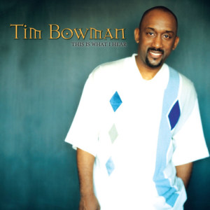Album This Is What I Hear from Tim Bowman