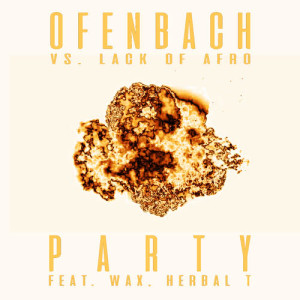 Ofenbach的專輯PARTY (feat. Wax and Herbal T) [Ofenbach vs. Lack Of Afro] (Remix EP)