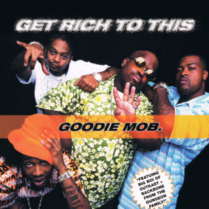 Album Get Rich To This from Goodie Mob