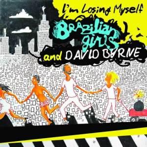 I'm Losing Myself 2009 David Byrne; Brazilian Girls
