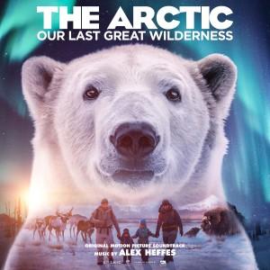 Album The Arctic: Our Last Great Wilderness (Original Motion Picture Soundtrack) from Alex Heffes